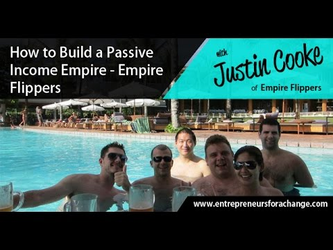 Justin Cooke of Empire Flippers - How to Build a Passive Income Empire