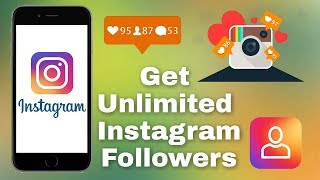 how to get FREE and UNLIMITED followers on INSTAGRAM app 2018 - HACK ? -   get fans on instagram