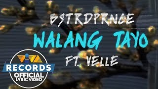 BSTRDPRNCE feat. Velle — Walang Tayo [Official Lyric Video]