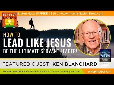 🌟 KEN BLANCHARD: How to Lead Like Jesus & Be the Ultimate Servant Leader! | Servant Leader Success