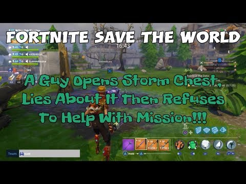 19) Fortnite Save The World A Guy Opens Storm Chest, Lies About It Then Refuses To Help With Mission
