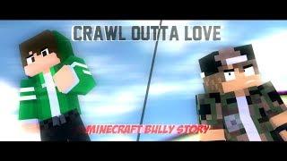 "♪ ""Crawl Outta Love"" ♪ - (A Minecraft Bully Story)"