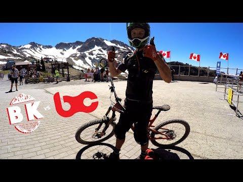 BACK to the promised land of mountain biking, Whistler B.C.   BK vs. BC Episode 1