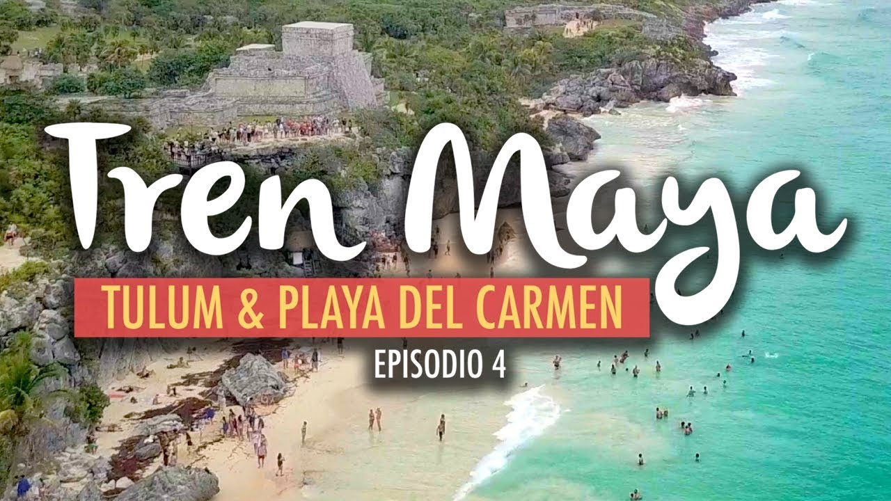 El Tren Maya, Tulum & Playa del Carmen   Ep4