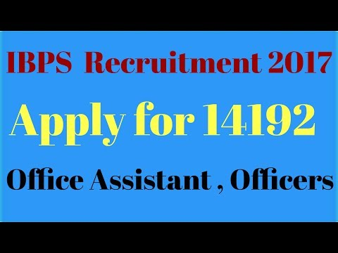 IBPS Recruitment 2017 -18 . Apply for Office Assistant , Officers (14192).