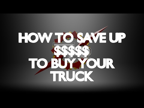 HOW TO SAVE UP $$$$ TO BUY YOUR TRUCK