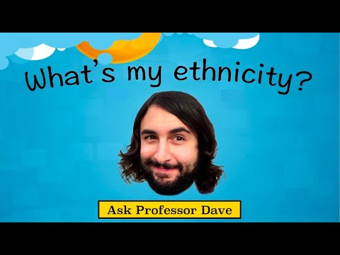 Ask Professor Dave #1: What's My Ethnicity?