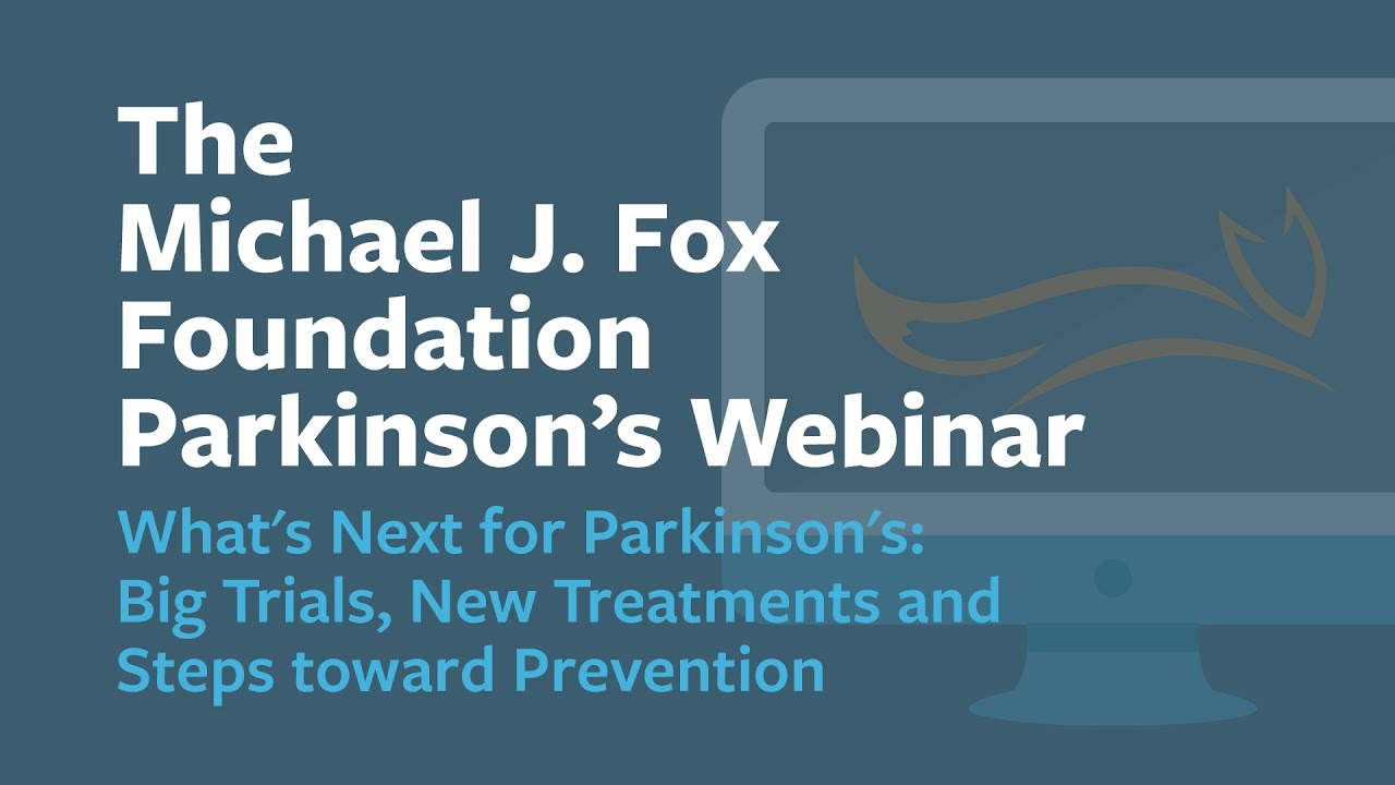 "Webinar: ""What's Next for PD: Big Trials, New Treatments and Steps toward Prevention"" November 2020"