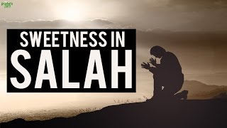 The Secret To Achieving Sweetness In Salah