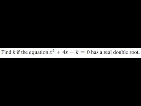 Find k if the equation x^2 + 4x + k = 0 has a real double root