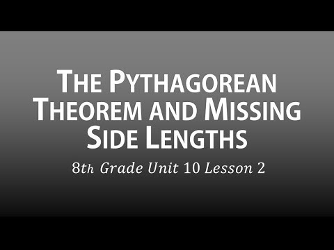 The Pythagorean Theorem and Missing Side Lengths (8𝑡ℎ 𝐺𝑟𝑎𝑑𝑒 𝑈𝑛𝑖𝑡 10 𝐿𝑒𝑠𝑠𝑜𝑛 2)