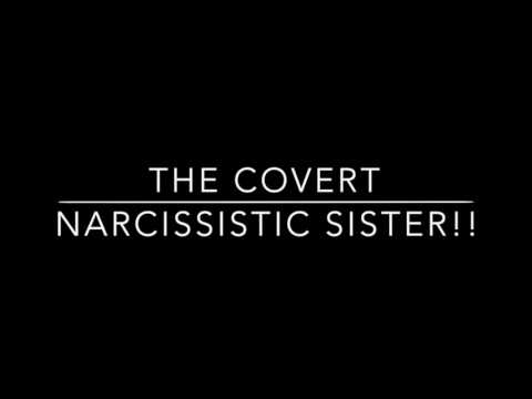 The covert Narcissistic sister!! The dangerous game they play!!