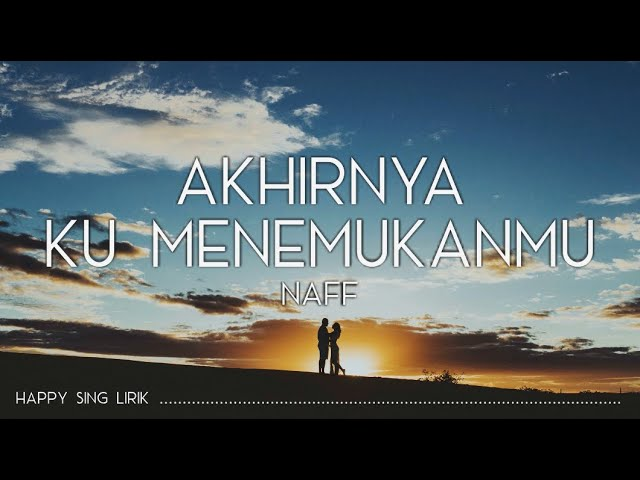 Download Naff - Akhirnya Ku Menemukanmu (Lirik) MP3 Gratis