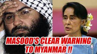 Jaish-E-Mohammed Chied Maulana Masood sends warning to Myanmar | Oneindia News