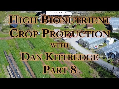 High Bionutrient Crop Production with Dan Kittredge Part 8
