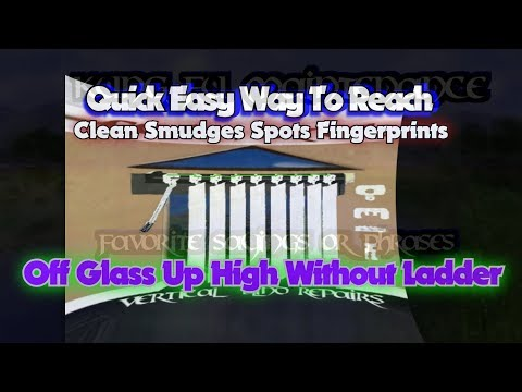 Quick Easy Way To Reach Clean Smudges Spots Fingerprints Off Glass Up High Without Ladder
