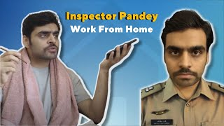 What If Police Worked From Home | Feat. Inspector Pandey