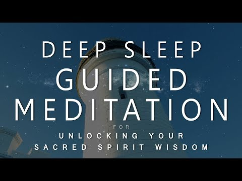 Deep Sleep Guided Meditation for Unlocking Your Sacred Spirit Wisdom (Voice & Music Dream Ascension)