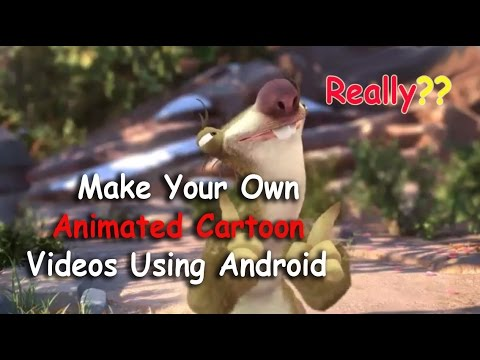 Make Your Own Animated Cartoon Videos Using Android