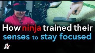 How ninja trained their senses to stay focused