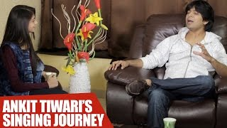 Ankit Tiwari's Candid Interview : From Being A 'Struggler' To 'Famous'