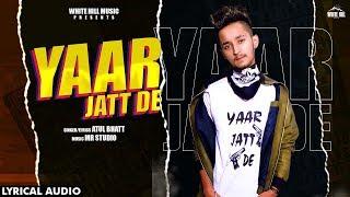 Yaar Jatt De (Lyrical Audio)   Atul Bhatt   New Punjabi Song 2019   White Hill Music