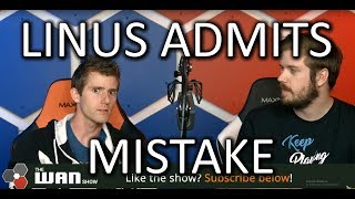 Linus admits his mistake - The WAN Show Oct 19, 2018