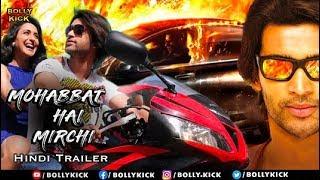 Mohabbat Hai Mirchi | Hindi Dubbed Trailers | Hindi Trailers 2019
