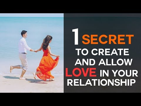 1 Secret To Create & Allow Love In Your Relationships