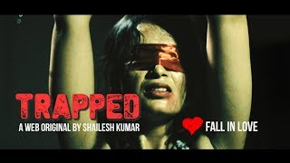 Trapped | Episode 1 - 'Fall In Love' | A Web Series By Shailesh Kumar