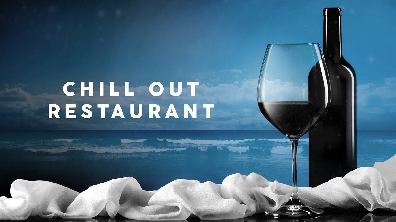 Chill Out Restaurant - Cool Music 2020