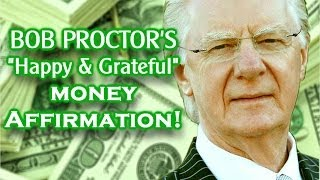 "Bob Proctor: ""Happy & Grateful"" Money Affirmation"