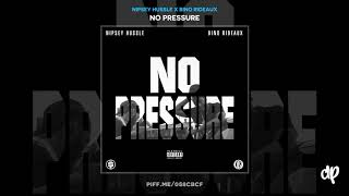 Nipsey Hussle - None Of This ft. Bino Rideaux (WORLD PREMIERE) [No Pressure]
