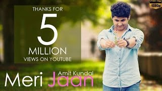 MERI JAAN | OFFICIAL MUSIC VIDEO | 2017 | AMIT KUNDAL | NEW SINGLE | ROMANTIC