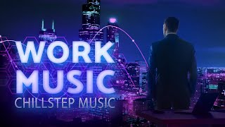 Smart Work with Chillstep Music — Cyber Beats Playlist