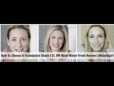 How To Choose A Foundation Shade | EL DW Nude Water Fresh Makeup | MsGoldgirl