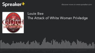 The Attack of White Woman Privledge