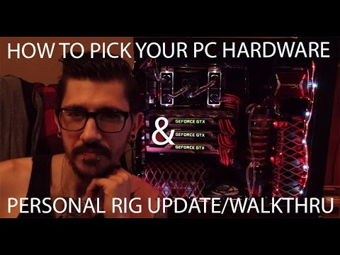 How to choose your PC hardware/parts when building a PC/My personal Rig walk through