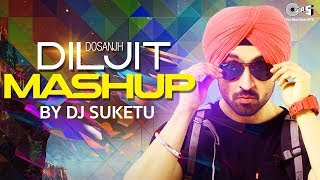 Diljit Dosanjh Mashup Full Song Video | DJ Suketu | Latest Punjabi Songs 2018