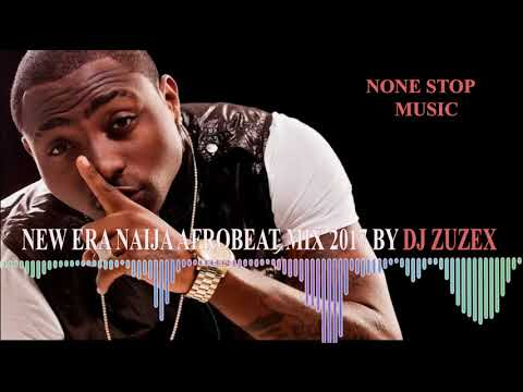 NEW ERA NAIJA AFROBEAT MIX 2017\2018 BY DJ ZUZEX