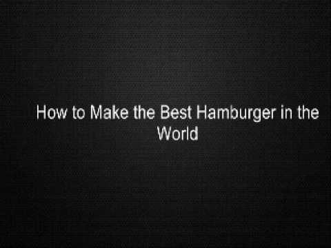 How to Make the Best Hamburger in the World