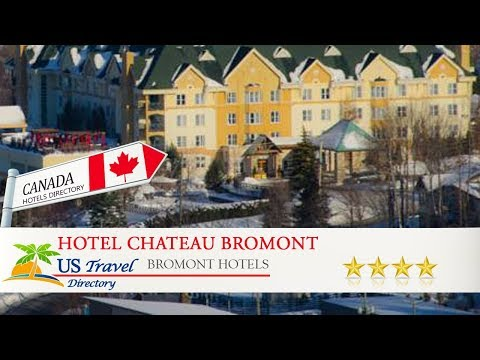 Hotel Chateau Bromont - Bromont Hotels, Canada