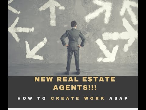 Advice for NEW REAL ESTATE AGENT...Create Work ASAP!!