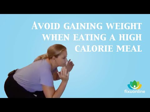 Avoid Gaining Weight When Eating a High Calorie Meal
