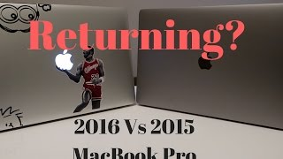 2016 Macbook Pro vs 2015 Macbook Pro: Will I Return It?