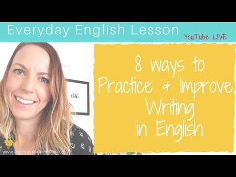 8 Ways to Practice and Improve Writing in English
