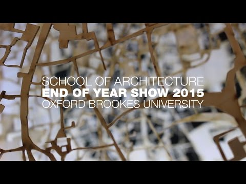 School of Architecture End of Year Show 2015 - Oxford Brookes University