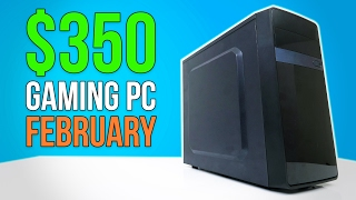 $350 Gaming PC - February 2017