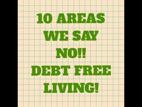 DEBT FREE LIVING / 10 AREAS WE SAY NO