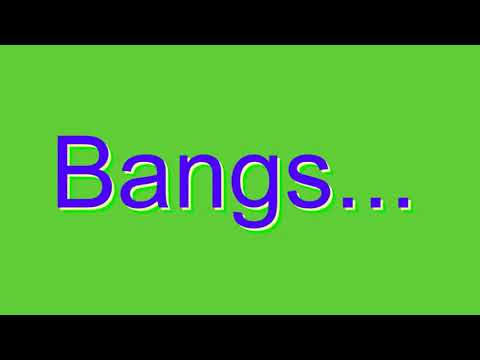 How to Pronounce Bangs...